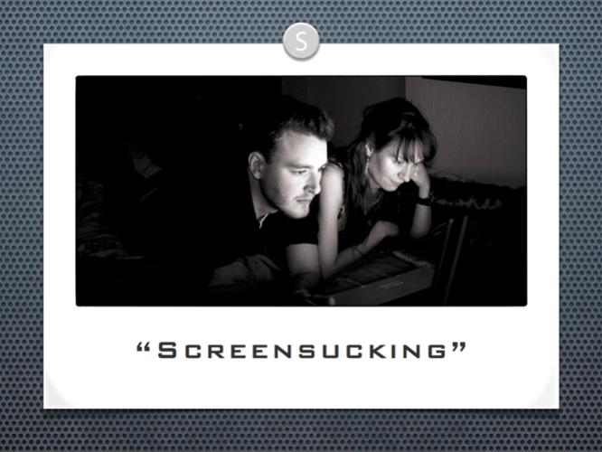 Screensucking