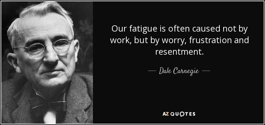 quote-our-fatigue-is-often-caused-not-by-work-but-by-worry-frustration-and-resentment-dale-carnegie-4-86-81
