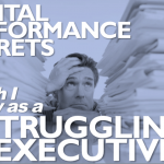 2 Mental Performance Secrets I Wish I Knew as a Struggling Executive