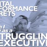 2 Mental Performance Secrets I Wish I Knew as a Struggling Executive