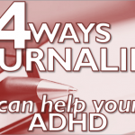 4 Ways Journaling Is an ADHD Natural Remedy