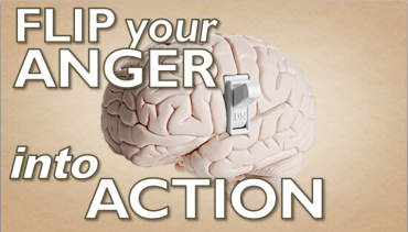 Flip Your Anger Into Action