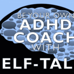 Self-Talk Lets You Be Your Own ADHD Coach