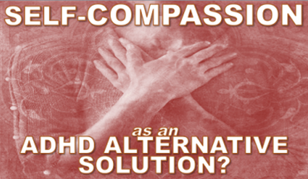 Self-Compassion ADHD Alternative Solution