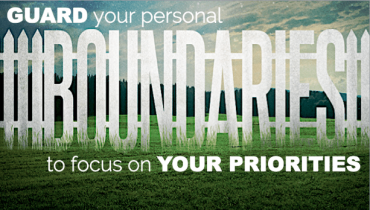 Guard Your Personal Boundaries and Focus on YOUR Priorities